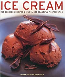 Ice Cream: 150 delicious recipes shown in 300 beautiful photographs by Farrow, Joanna, Lewis, Sara (2012) Paperback