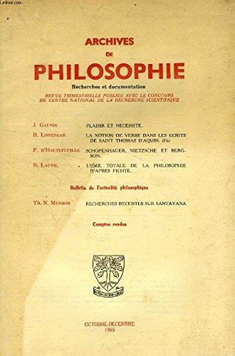 ARCHIVES DE PHILOSOPHIE, TOME XXVIII, CAHIER IV, OCT.-DEC. 1965 (Sommaire: J. GAUVIN, PLAISIR ET NECESSITE. B. LONERGAN, La NOTION DE VERBE DANS LES ECRITS DE SAINT THOMAS DAQUIN (Fin). F. DHAUTEFEUILLE, SCHOPENHAUER, NIETZSCHE ET BERGSON...)