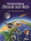 Mein großes Buch von Himmel und Erde: Unsere Welt spannend