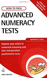 How to Pass Advanced Numeracy Tests: Improve Your Scores in Numerical Reasoning and Data Interpretation Psychometric Tests (Testing) by Mike Bryon (2007-07-01)