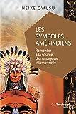 Les symboles amérindiens : Remonter à la source d'une sagesse intemporelle