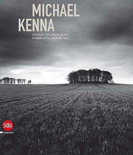 Michael Kenna: Images of the Seventh Day 1974-2009