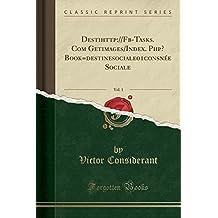 Destihttp: //Fb-Tasks. Com Getimages/Index. PHP? Book=destinesociale01consnee Sociale, Vol. 1 (Classic Reprint)