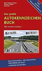 Das große Autokennzeichen Buch: Wer kommt woher? Neue Kennzeichen – Alte Kennzeichen WIR HABEN SIE ALLE! ausführlich beschrieben