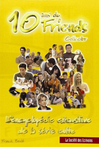 10 ans de Friends collector. : L'encyclopédie exhaustive de la série culte