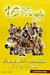 10 ans de Friends collector. : L'encyclopédie exhaustive de la série culte