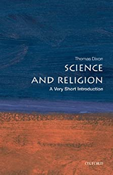 Science and Religion: A Very Short Introduction (Very Short Introductions) by [Dixon, Thomas]
