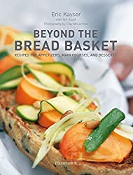 Beyond the Bread Basket: Recipes for Appetizers, Main Courses, and Desserts by Eric Kayser (2008-02-05)