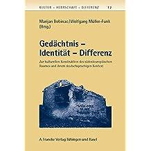Gedächtnis - Identität - Differenz: Kulturelle Konstruktionen de südosteuropäischen Raumes und ihr deutschsprachiger Kontext (Kultur - Herrschaft - Differenz)