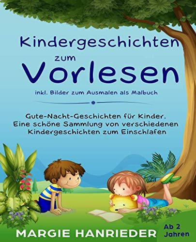 Kindergeschichten zum Vorlesen inkl. Bilder zum Ausmalen als Malbuch: Gute Nacht Geschichten für Kinder. Eine schöne Sammlung von verschiedenen Kindergeschichten zum Einschlafen