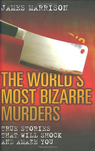 World's Most Bizarre Murders por James Marrison
