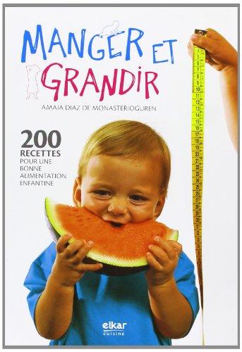 Manger et Grandir, 200 Recettes pour une Bonne Aliment. par Amaia Diaz de Monasterioguren Osinaga