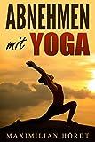 Yoga: Abnehmen mit Yoga (inkl. Trainingszirkel) (Achtsamkeit für Anfänger 2)