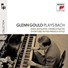 Glenn Gould Plays Bach: English Suites Bwv 806-811 & French Suites Bwv 812-817 & Overture In The French Style Bwv 831
