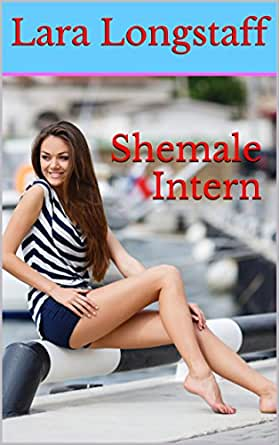 Shemale Intern: (Transgender on Male, First Time) eBook: Lara
