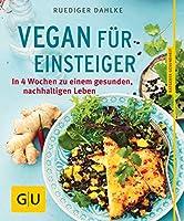 Vegan für Einsteiger: In 4 Wochen zu einem gesunden, nachhaltigen Leben (GU Ratgeber Gesundheit)
