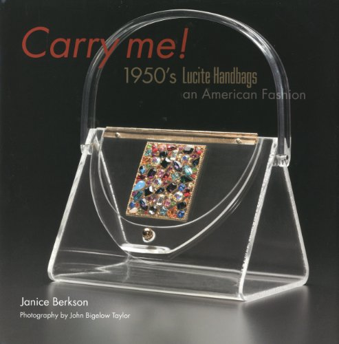 Carry Me: 1950's Lucite Handbags, an American ()