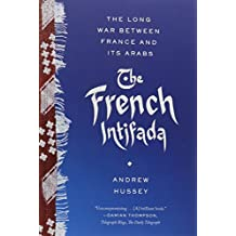 The French Intifada: The Long War Between France and Its Arabs by Andrew Hussey (2015-03-31)
