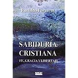 Sabiduría Cristiana: Fe, Gracia y Libertad (El Fondo de lo Humano)