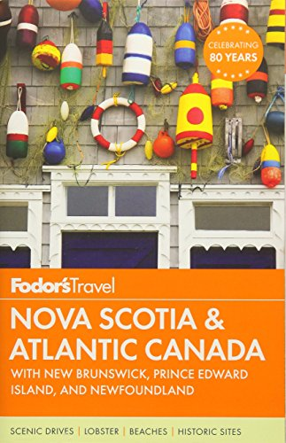 Fodor's Nova Scotia & Atlantic Canada: with New Brunswick, Prince Edward Island, and Newfoundland (Travel Guide, Band 14) -