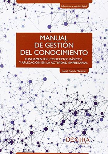 Manual de Gestión del conocimiento: Fundamentos, conceptos básicos y aplicación en la actividad empresarial (Información y sociedad digital) por Isabel Rueda Martínez