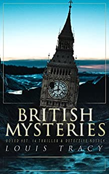 BRITISH MYSTERIES Boxed Set: 14 Thriller & Detective Novels: The Postmaster's Daughter, What Would You Have Done?, The Albert Gate Mystery, The Stowmarket ... The Bartlett Mystery, The Late Tenant… by [Tracy, Louis]