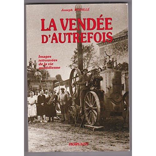 La Vendée d'autrefois : de 1800 à 1930 - Images retrouvées de la vie quotidienne