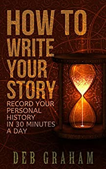 How To Write Your Story: record your personal history in 30 minutes a day by [Graham, Deb]