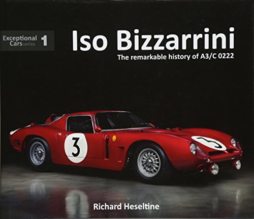 ISO Bizzarrini: The Remarkable History of A3/C 0222 (Exceptional Cars) por Richard Heseltine