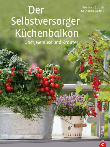 der-selbstversorger-kuchenbalkon-pflanzen-sie-obst-gemuse-und-krauter-im-heimischen-balkongarten-an-
