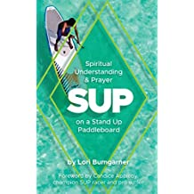 SUP: Spiritual Understanding & Prayer on a Stand Up Paddleboard (English Edition)