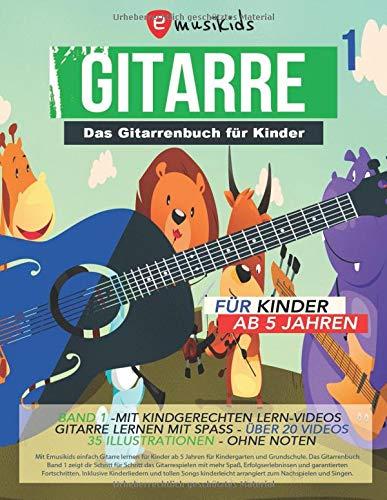 Das Gitarrenbuch für Kinder - Band 1 ,  für Kinder ab 5 Jahren  - ohne Noten: Gitarre lernen ohne Noten - mit über 20 Videos und 35 Illustrationen - ... - Das Gitarrenbuch für Kinder, Band 1)