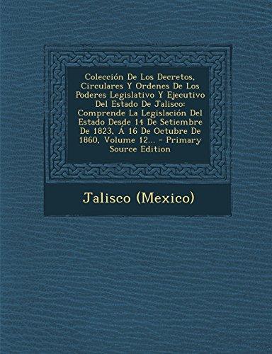 Coleccion de Los Decretos, Circulares y Ordenes de Los Poderes Legislativo y Ejecutivo del Estado de Jalisco: Comprende La Legislacion del Estado Desd