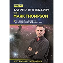 Philip's Astrophotography With Mark Thompson: The Essential Guide To Photographing The Night Sky By TV's Favourite Astronomer (English Edition)