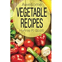 Awesome Vegetable Recipes by Hannie P. Scott (2015-12-16)