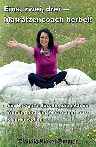 Eins, zwei, drei - Matratzencoach herbei: Ein Navigator für alle, die sich im Wunderland der Matratzen auskennen wollen