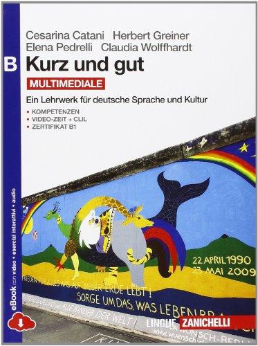 Kurz und gut. Ein Lehrwerk fr deutsche Sprache und Kultur. Vol. B. Per le Scuole superiori. Con espansione online
