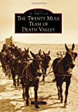 The Twenty Mule Team of Death Valley (Images of America)