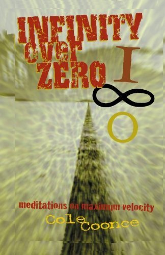Infinity Over Zero: Meditations on Maximum Velocity by Cole Coonce (2002-07-15)