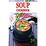 Soup Cookbook: Soul Warming, Comforting Soup Recipes for a Cold Winter's Day (Free: Superfood Paleo Smoothie Recipes): Healthy Recipes for Weight Loss ... Soup Diet for Weight Loss) (English Edition)
