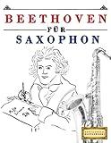 Beethoven für Saxophon: 10 Leichte Stücke für Saxophon Anfänger Buch