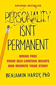 Personality Isn't Permanent: Break Free from Self-Limiting Beliefs and Rewrite Your Story (English Edit