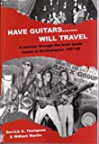Have Guitars... Will Travel _ A Journey Through the Beat Music Scene in Northampton 1957- 66