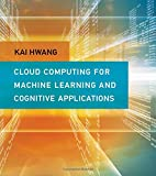 Cloud Computing for Machine Learning and Cognitive Applications (Mit Press)