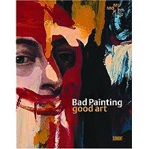 Bad Painting. Good Art