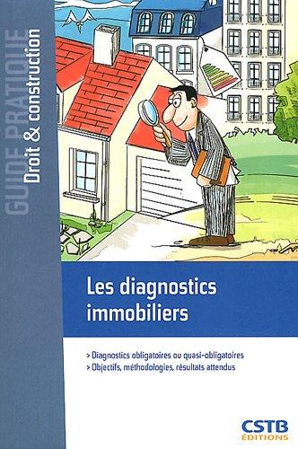 Les diagnostics immobiliers. Diagnostics obligatoires ou quasi-obligatoires. Objectifs, méthodologies, résultats attendus.
