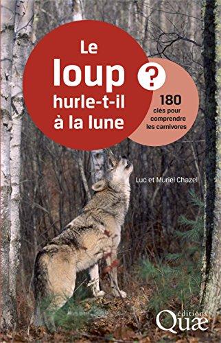 Le loup hurle-t-il à la lune ?: 180 clés pour comprendre les carnivores par Muriel Chazel