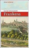 Kleine Geschichte Frankens (Bayerische Geschichte) - Anna Schiener