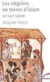 Les Negriers En Terre D'islam Viie-Xvie Siecle