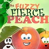 The Fuzzy Fierce Peach (A Fuzzy Fierce Peach Yarn)